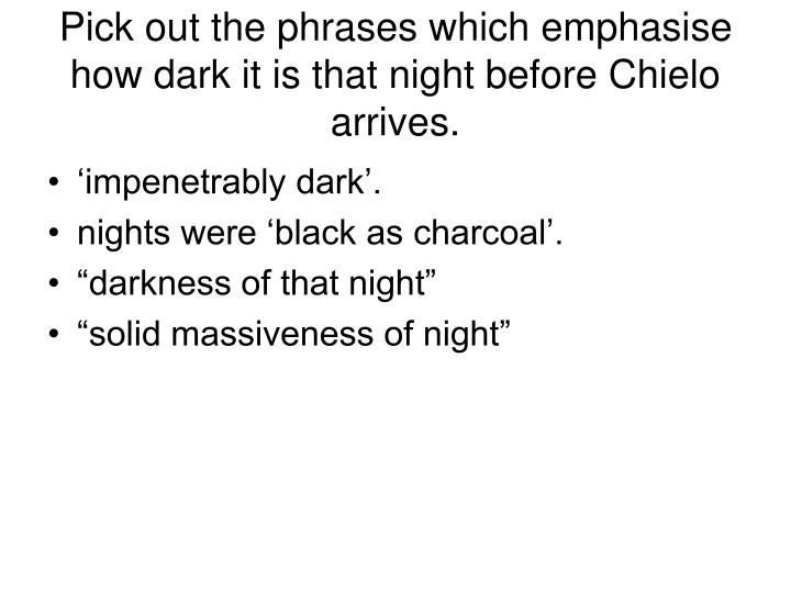 Pick out the phrases which emphasise how dark it is that night before chielo arrives