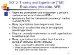 so13 training and experience t e evaluations this slide nfe