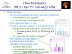 fiber milestones wls fiber for tracking proto