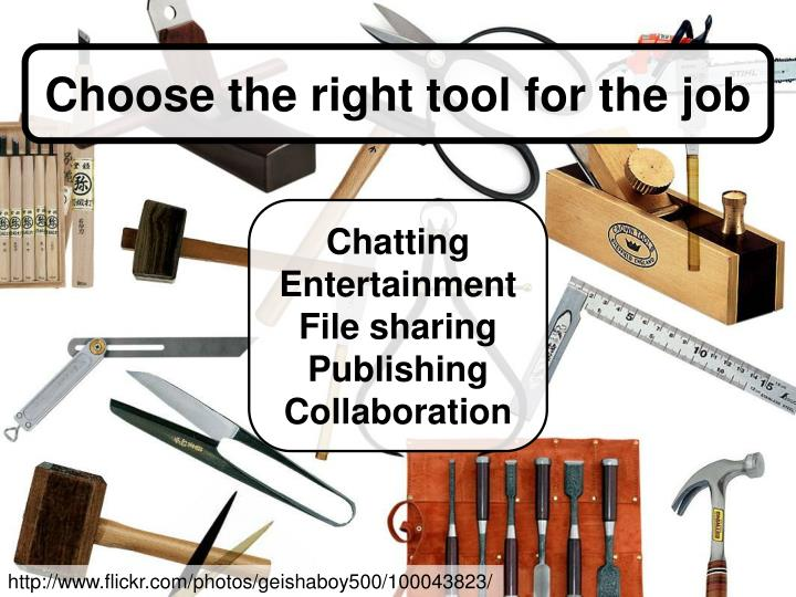 Choose the right tool for the job