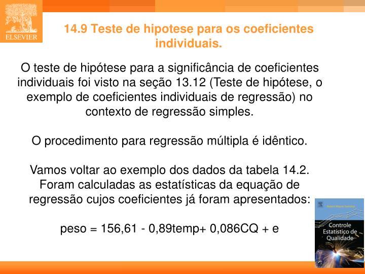 14.9 Teste de hipotese para os coeficientes individuais.