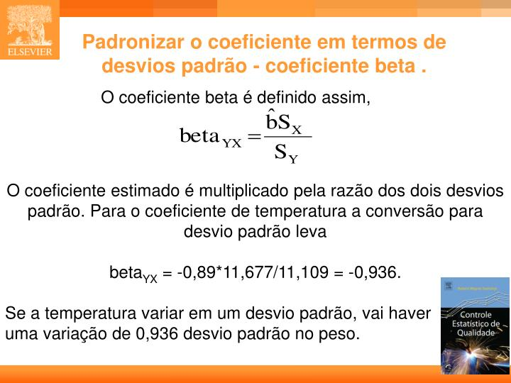 Padronizar o coeficiente em termos de desvios padrão - coeficiente beta .