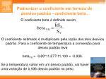 padronizar o coeficiente em termos de desvios padr o coeficiente beta