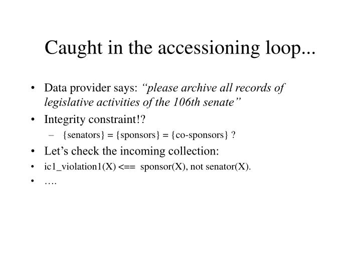 Caught in the accessioning loop