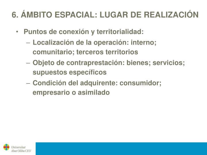 6. ÁMBITO ESPACIAL: LUGAR DE REALIZACIÓN