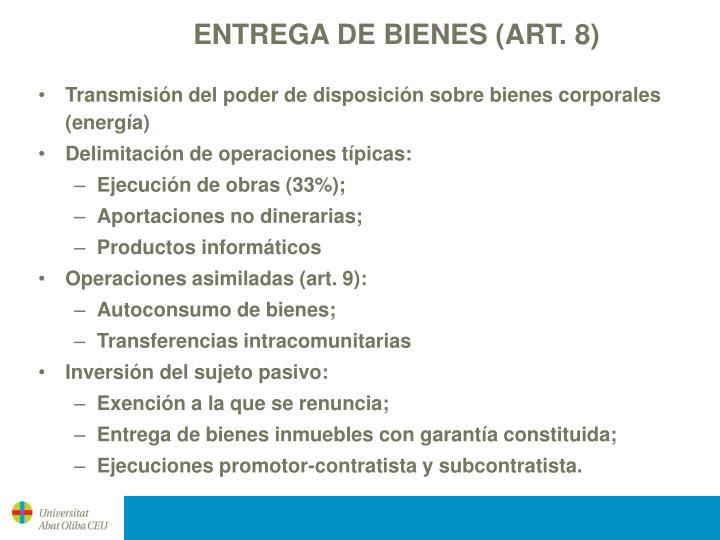 ENTREGA DE BIENES (ART. 8)
