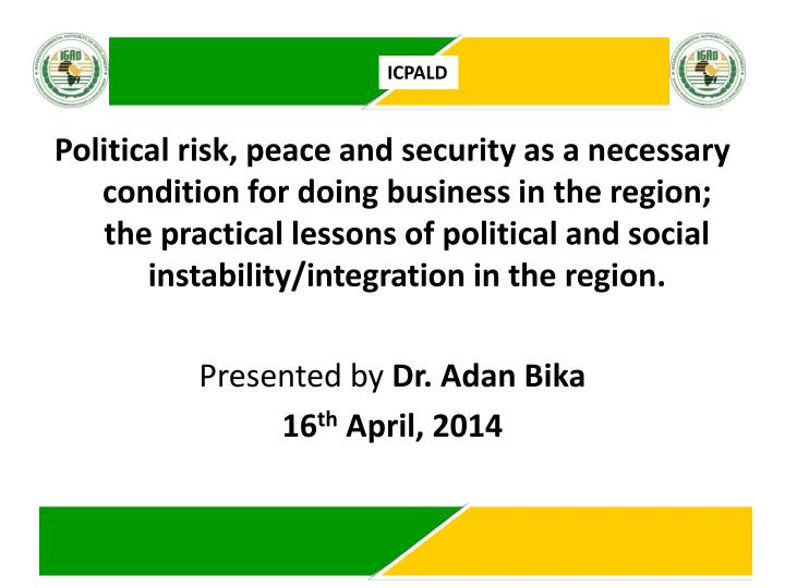 Political risk, peace and security as a necessary condition for doing business in the region; the pr...