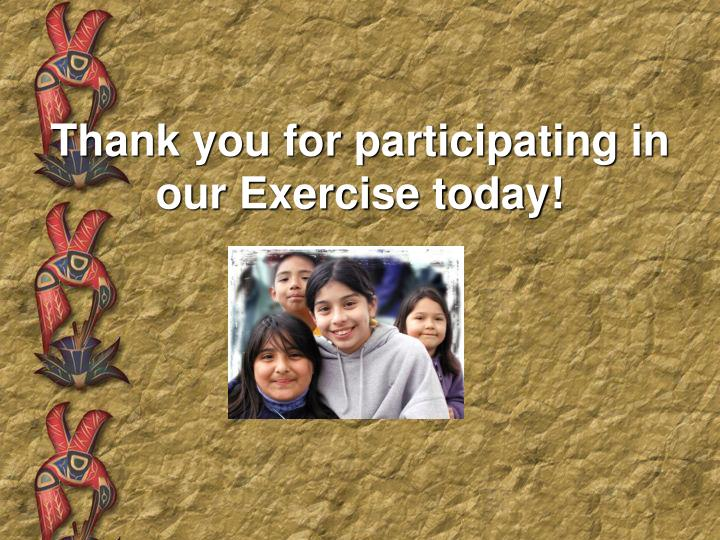 Thank you for participating in our Exercise today!