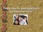 thank you for participating in our exercise today