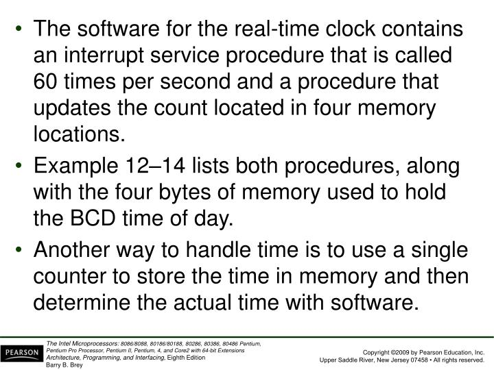 The software for the real-time clock contains an interrupt service procedure that is called 60 times per second and a procedure that updates the count located in four memory locations.