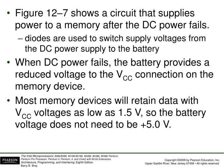 Figure 12–7 shows a circuit that supplies power to a memory after the DC power fails.
