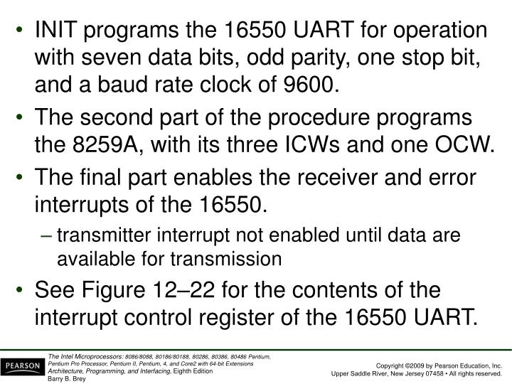 INIT programs the 16550 UART for operation with seven data bits, odd parity, one stop bit, and a baud rate clock of 9600.