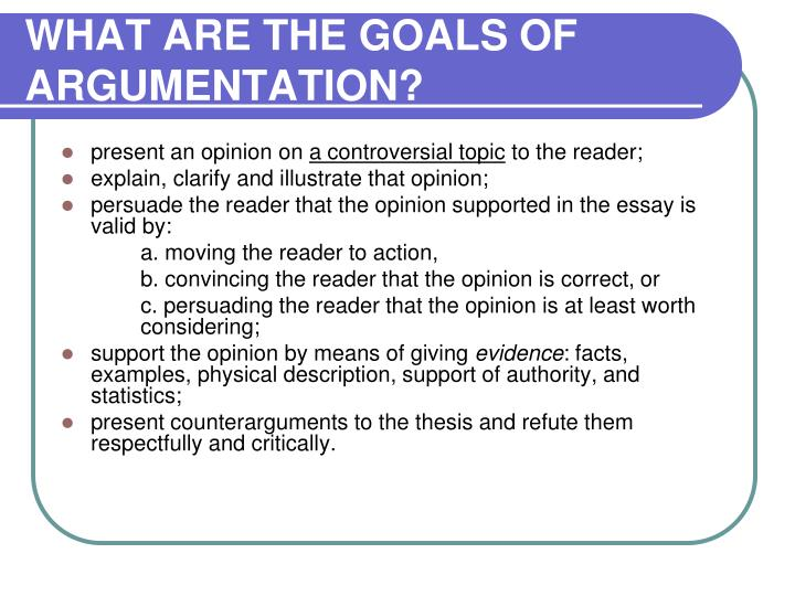 WHAT ARE THE GOALS OF ARGUMENTATION?