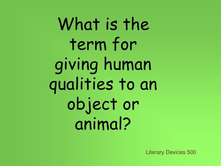 What is the term for giving human qualities to an object or animal?