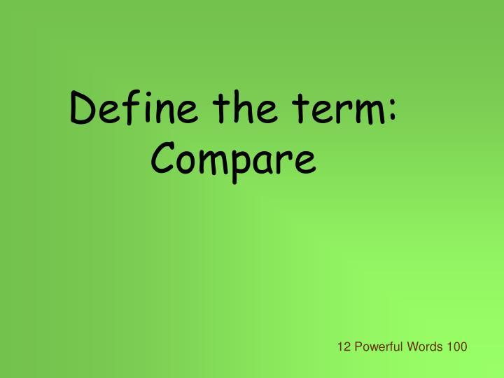 Define the term: Compare