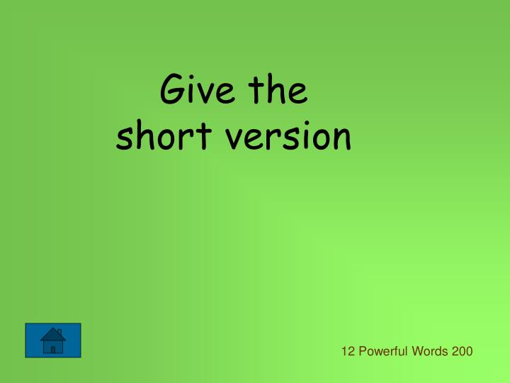 Give the short version