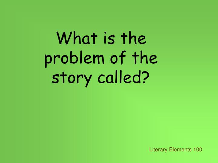 What is the problem of the story called?