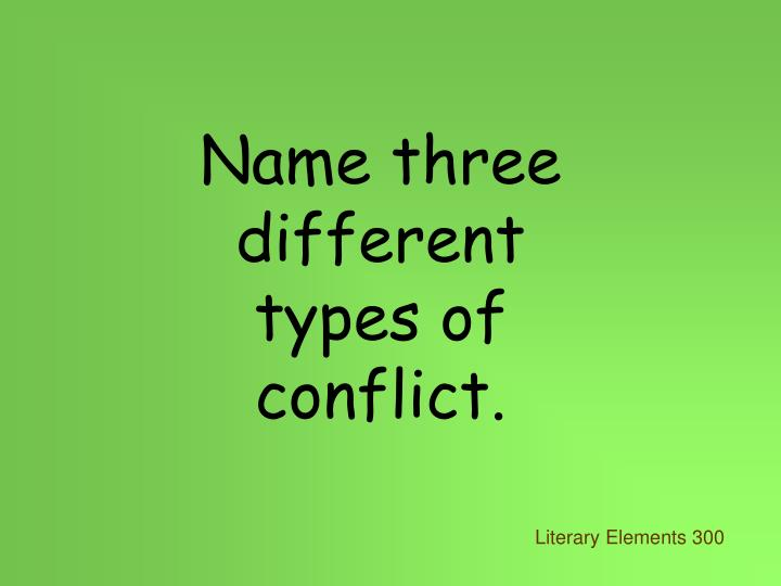 Name three different types of conflict.