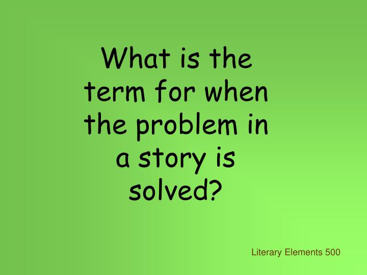 What is the term for when the problem in a story is solved?