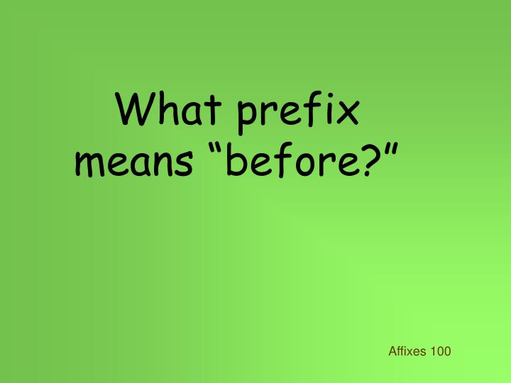 """What prefix means """"before?"""""""