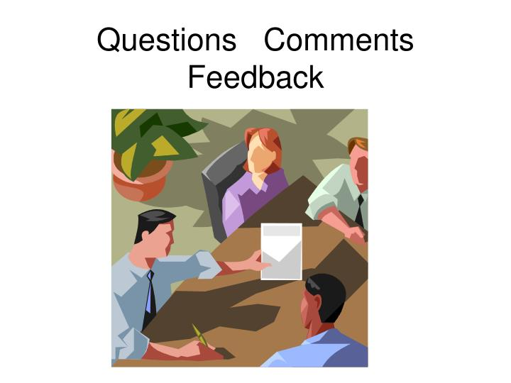 Questions   Comments  Feedback