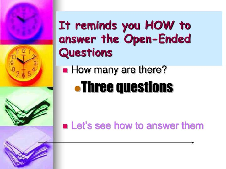 It reminds you HOW to answer the Open-Ended Questions