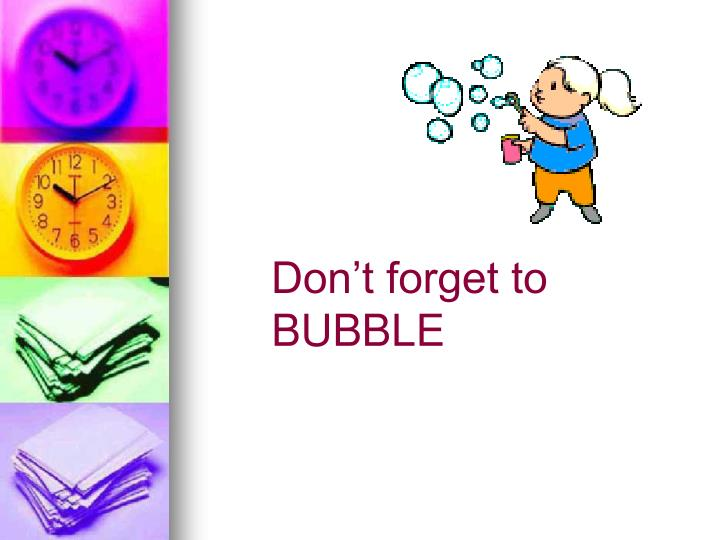 Don't forget to BUBBLE