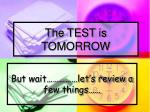 the test is tomorrow