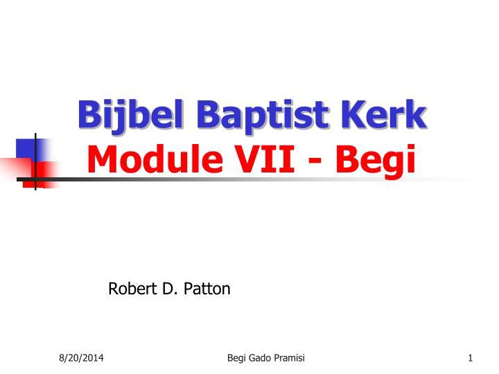 bijbel baptist kerk module vii begi