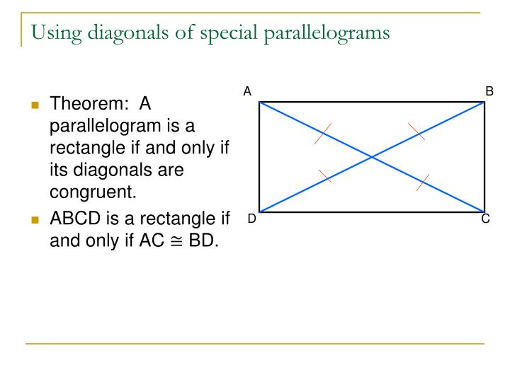 Theorem:  A parallelogram is a rectangle if and only if its diagonals are congruent.
