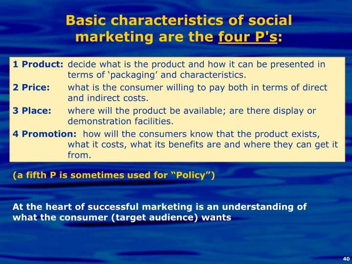 Basic characteristics of social marketing are the