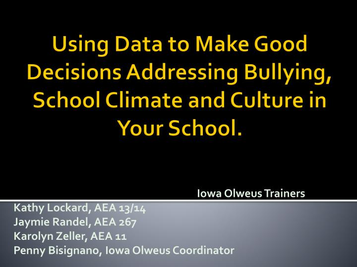 Using data to make good decisions addressing bullying school climate and culture in your school