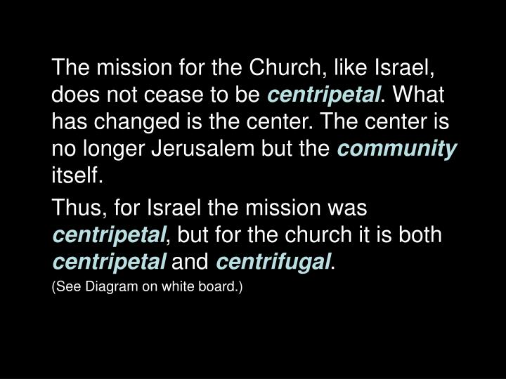The mission for the Church, like Israel, does not cease to be