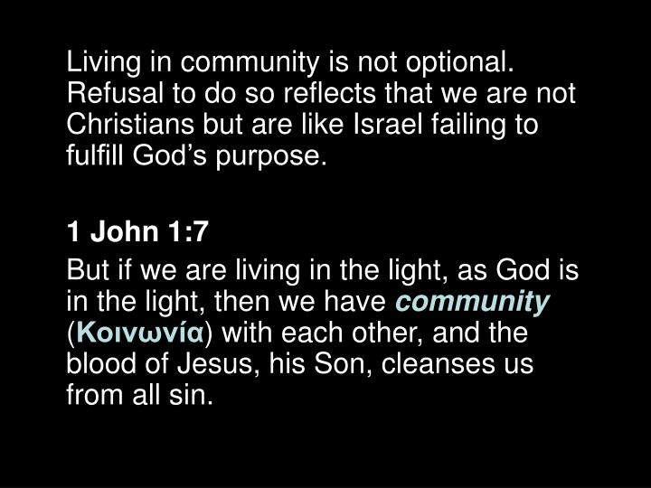Living in community is not optional. Refusal to do so reflects that we are not Christians but are like Israel failing to fulfill God's purpose.