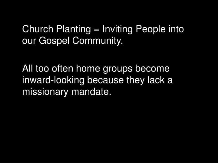 Church Planting = Inviting People into our Gospel Community.