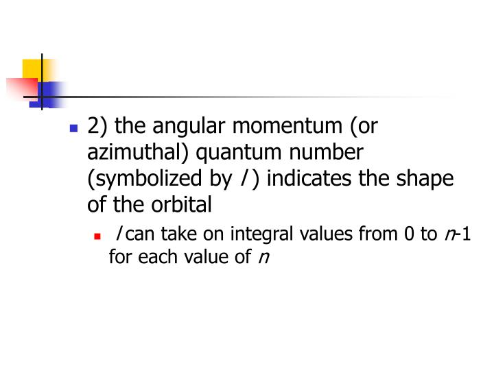 2) the angular momentum (or azimuthal) quantum number (symbolized by