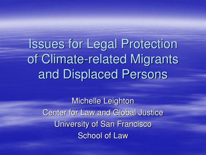 Issues for legal protection of climate related migrants and displaced persons