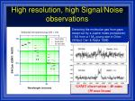 high resolution high signal noise observations
