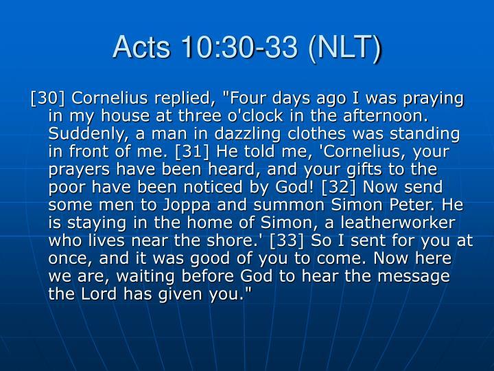 Acts 10:30-33 (NLT)