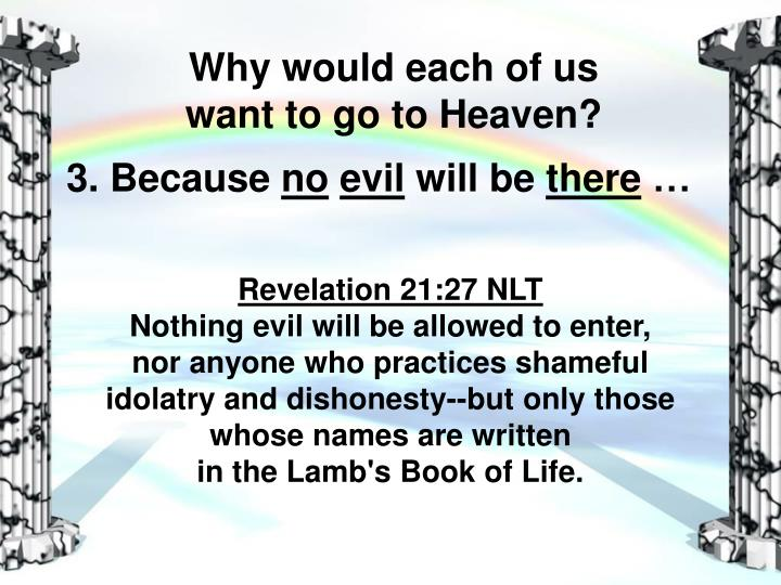 Why would each of us                want to go to Heaven?