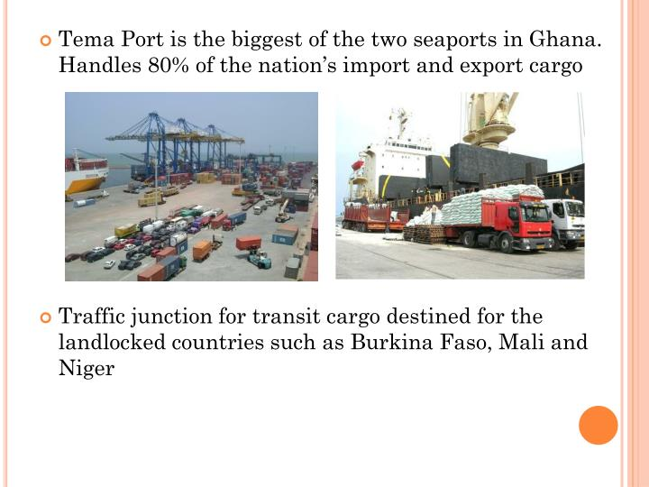 Tema Port is the biggest of the two seaports in Ghana. Handles 80% of the nation's import and export cargo
