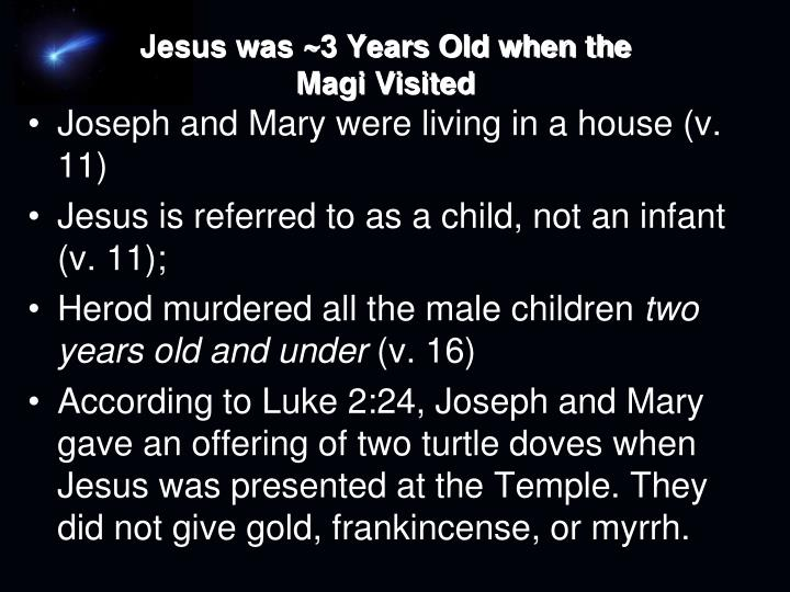 Jesus was ~3 Years Old when the Magi Visited