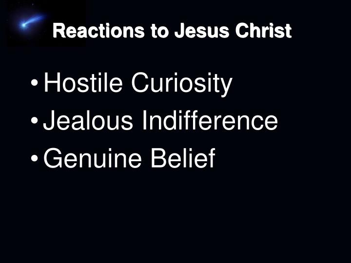 Reactions to Jesus Christ
