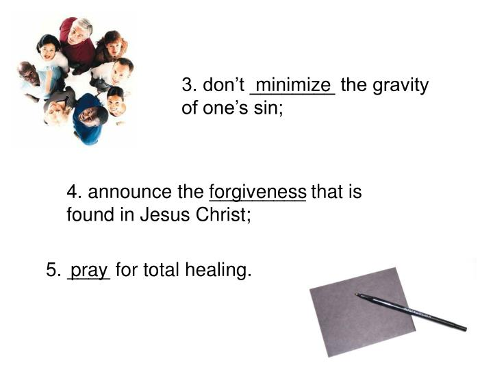 3. don't ________ the gravity of one's sin;