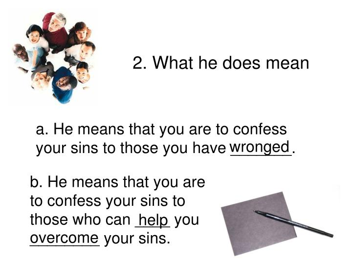 2. What he does mean