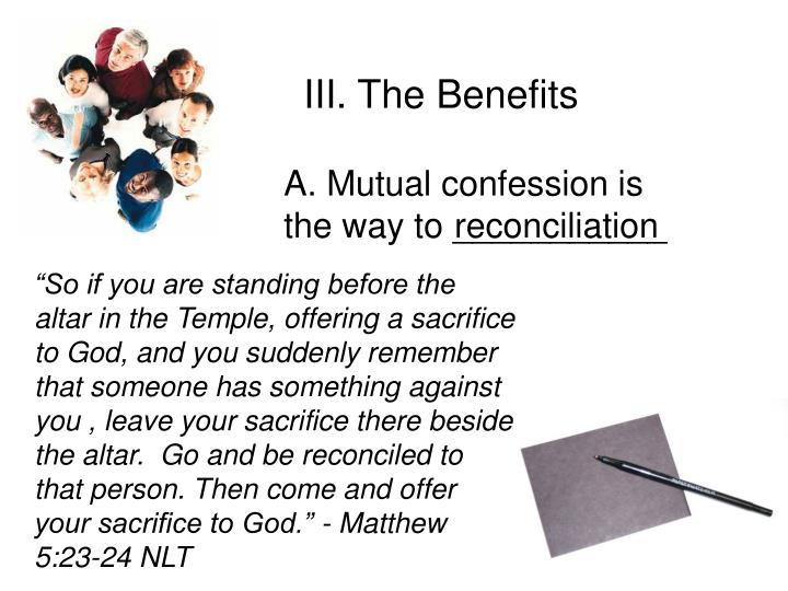 III. The Benefits