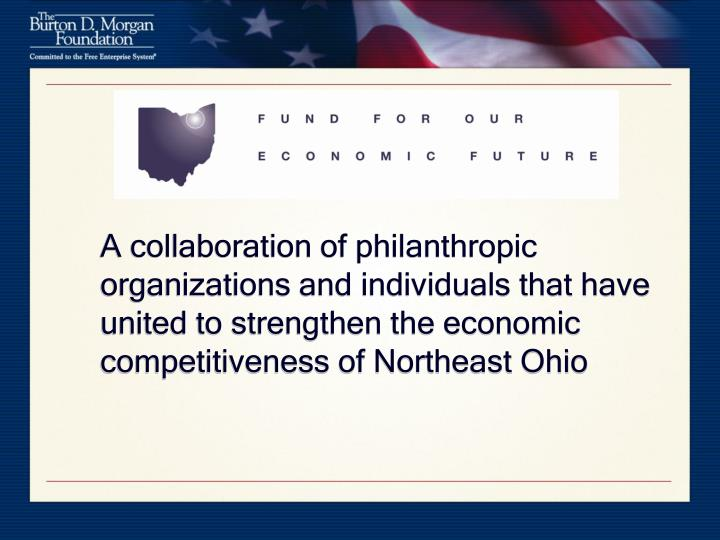 A collaboration of philanthropic organizations and individuals that have united to strengthen the economic competitiveness of Northeast Ohio