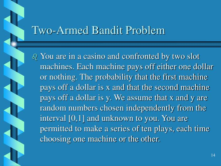 Two-Armed Bandit Problem