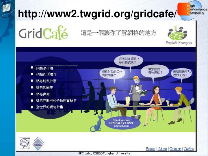 http://www2.twgrid.org/gridcafe/