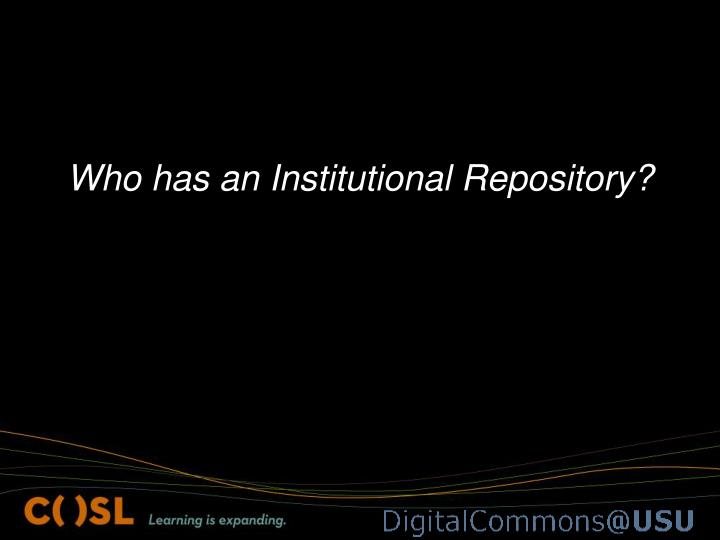 Who has an Institutional Repository?